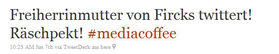 Freiherrinmutter von Fircks twittert! Räschpekt!